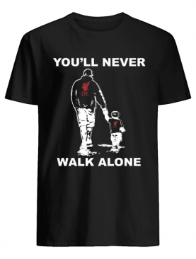 Liverpool fc you'll never walk alone happy father's day shirt