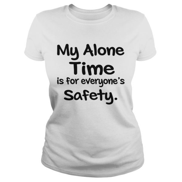 My Alone Time Is For Everyones Safety  Classic Ladies