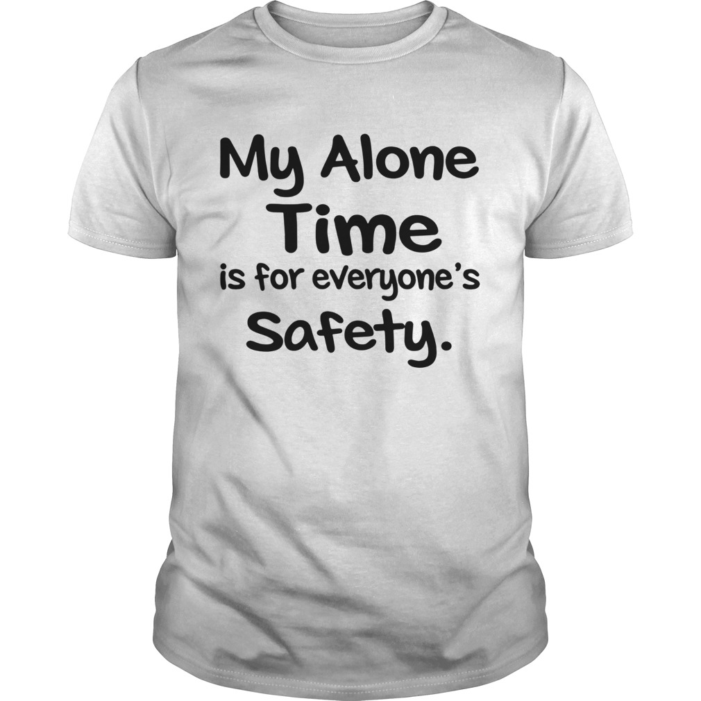My Alone Time Is For Everyones Safety Unisex
