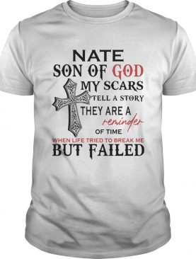 Nate son of god my scars tell a story they are a reminder of time when life tried to break me but f
