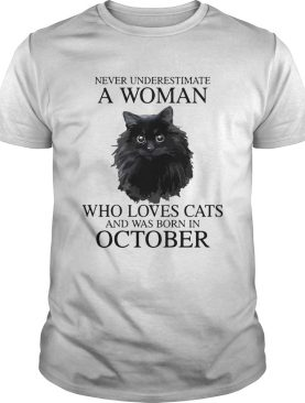 Never Underestimate A Woman Who Loves Cats And Was Born In October shirt