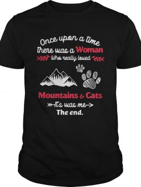 Once upon a time there was a girl who really loved mountain and cats its was me the end shirt