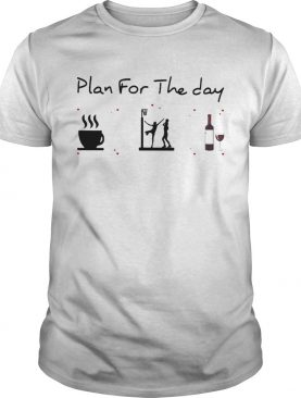 Plan for the day coffee volleyball and wine shirt