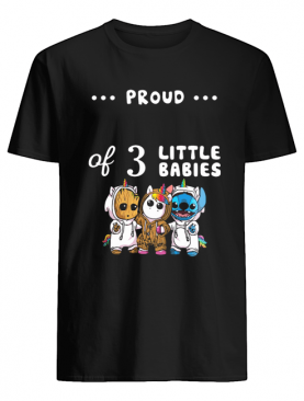 Proud of 3 little babies baby groot unicorn and stitch shirt