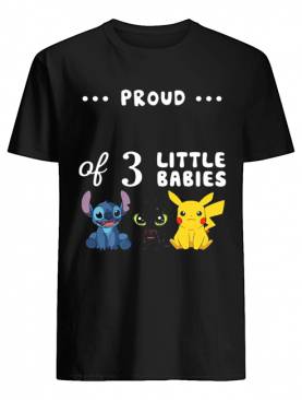 Proud of 3 little babies stitch toothless and pokemon shirt