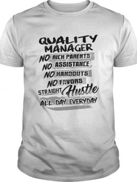 Quality manager no rich parents no assistance no handouts no favors straight hustle all day everyda