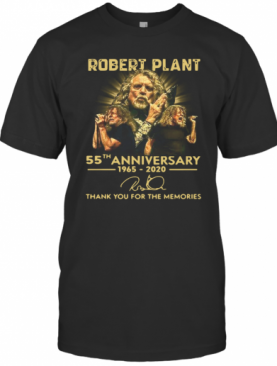 Robert Plant 55Th Anniversary 1965 2020 Thank You For The Memories T-Shirt