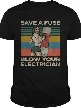 Save a fuse blow your electrician vintage shirt