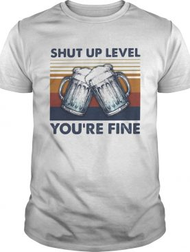 Shut up level youre fine beer vintage shirt