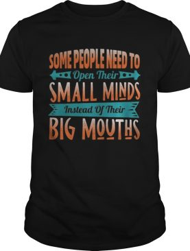Some People Need To Open Their Smaoll Minds Inslead Of Their Big Mouths shirt