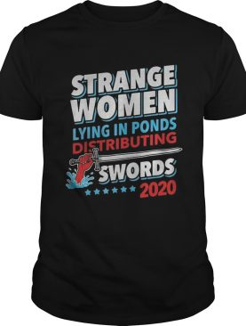 Strange Women Lying In Ponds Distributing Swords 2020 shirt