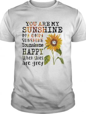 Sunflower you are my sunshine my only sunshine you make me happy when skies are grey paw dog shirt