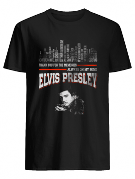 Thank You For The Memories Always On My Mind Elvis Presley shirt