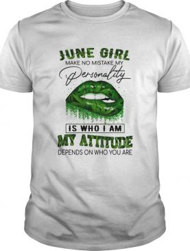 Weed lip june girl make no mistake my personality is who i am my attitude depends on who you are sh
