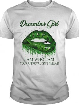 Weed lips december girl i am who i am your approval isnt needed shirt
