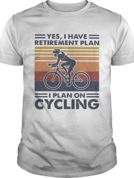 Yes i have retirement plan i plan on cycling vintage retro shirt