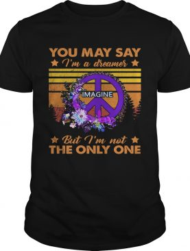 You May Say Im A Dreamer Imagine But Im Not The Only One Vintage shirt