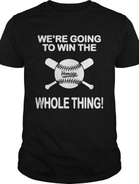 1594090735Baseball We're Going To Win The Whole Thing shirt