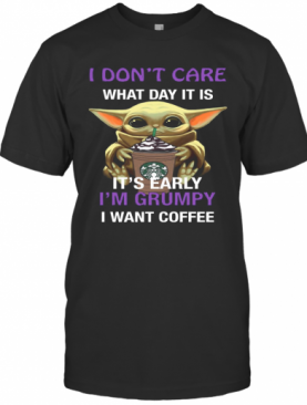 Baby Yoda Hug Starbucks I Don'T Care What Day It Is It'S Early I'M Grumpy I Want Coffee T-Shirt