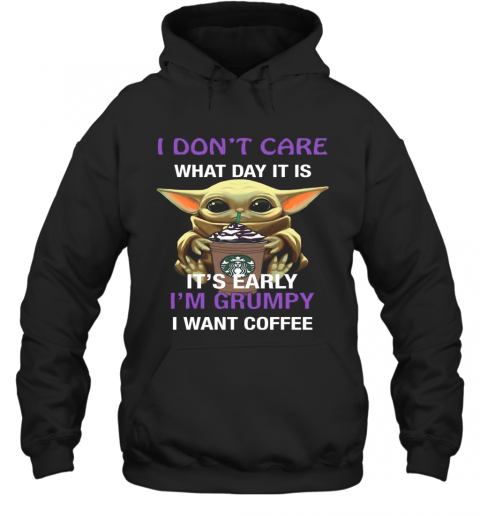 Baby Yoda Hug Starbucks I Don'T Care What Day It Is It'S Early I'M Grumpy I Want Coffee T-Shirt Unisex Hoodie