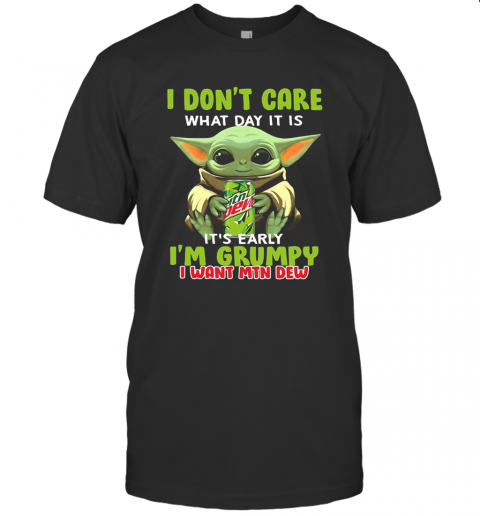 Baby Yoda I Don'T Care What Day It Is It'S Early I'M Grumpy I Want MTN Dew T-Shirt Classic Men's T-shirt