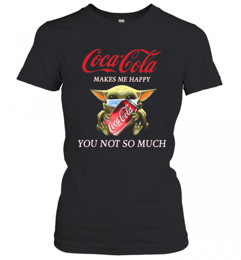 Baby Yoda Mask Coca Cola Makes Me Happy You Not So Much T-Shirt Classic Women's T-shirt