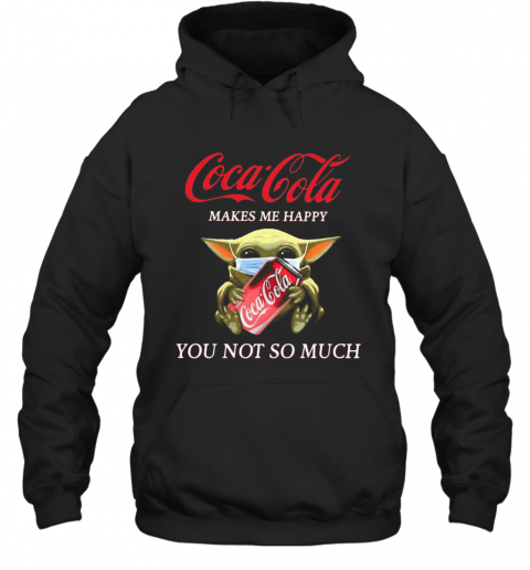 Baby Yoda Mask Coca Cola Makes Me Happy You Not So Much T-Shirt Unisex Hoodie