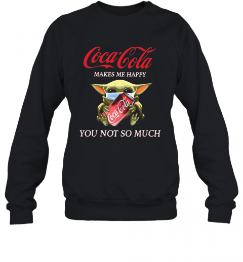 Baby Yoda Mask Coca Cola Makes Me Happy You Not So Much T-Shirt Unisex Sweatshirt