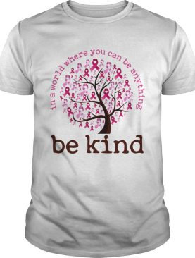 Be Kind In A World Where You Can Be Anything Tree Pink shirt