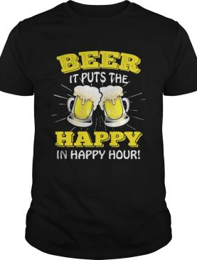 Beer it puts the happy in happy hour shirt