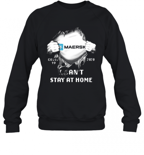 Blood Insides Maersk Covid 19 2020 I Can'T Stay At Home T-Shirt Unisex Sweatshirt