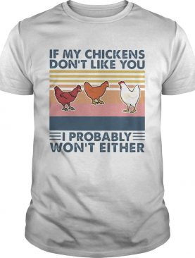 Chicken If my chickens dont like you I probably wont either vintage retro shirt