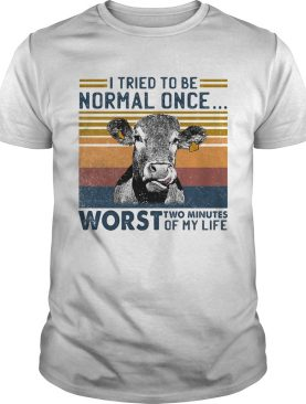 Cow I tried to be normal once worst who minutes of my life vintage retro shirt