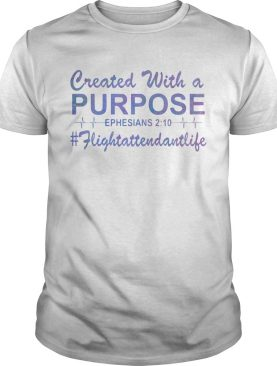 Created With A Purpose Ephesians Fligtattendantllife shirt
