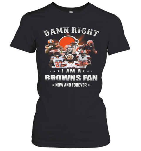 Damn Right I Am A Browns Fan Now And Forever Stars T-Shirt Classic Women's T-shirt