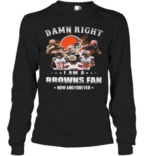 Damn Right I Am A Browns Fan Now And Forever Stars T-Shirt Long Sleeved T-shirt