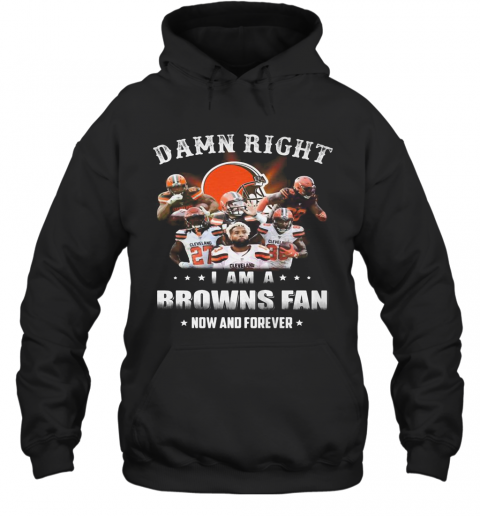 Damn Right I Am A Browns Fan Now And Forever Stars T-Shirt Unisex Hoodie