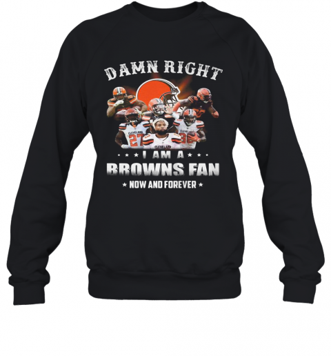 Damn Right I Am A Browns Fan Now And Forever Stars T-Shirt Unisex Sweatshirt