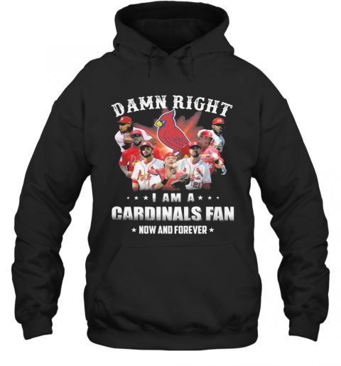 Damn Right I Am Cardinals Fan Now And Forever T-Shirt Unisex Hoodie