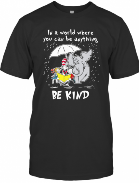 Dr Seuss And Elephant In A World Where You Can Be Anything Be Kind T-Shirt