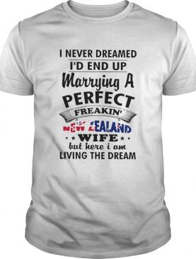 I Never Dreamed Id End Up Marrying A Perfect Freakin New Zealand Wife shirt