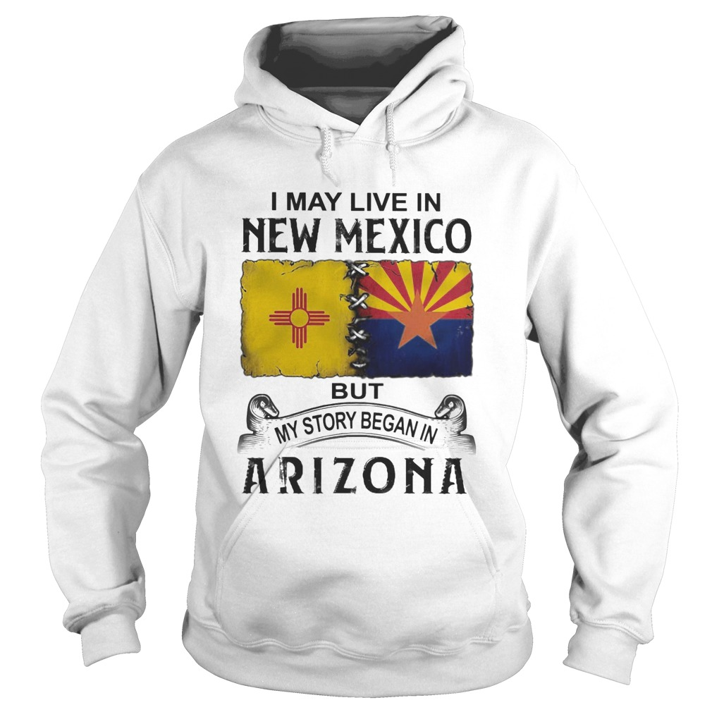 I may live in new mexico but my story began in arizona Hoodie