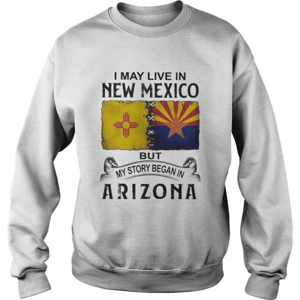 I may live in new mexico but my story began in arizona  Sweatshirt