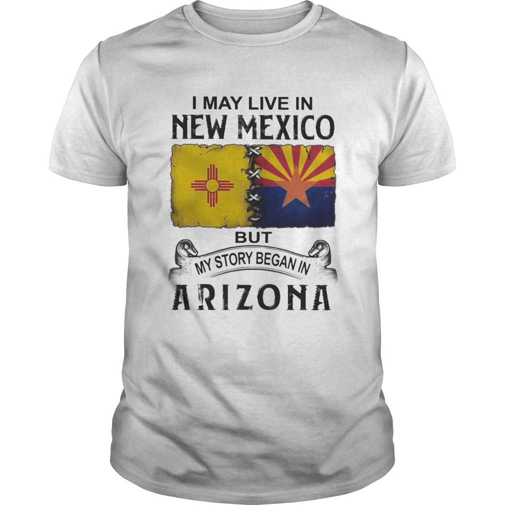 I may live in new mexico but my story began in arizona Unisex