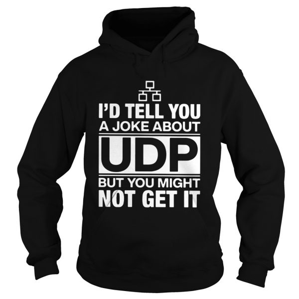 Id Tell You A Joke About UDP But You Might Not Get It  Hoodie
