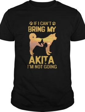 If I Cant Bring My Akita Im Not Going Dog Footprint shirt