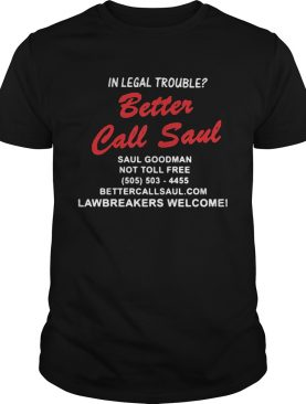 In legal trouble better call saul goodman not toll free shirt
