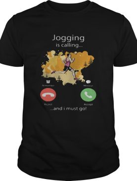 Jogging Is Calling And I Must Go shirt