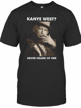 Kanye West Never Heard Of Her T-Shirt