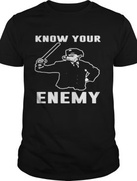 Know Your Enemy shirt